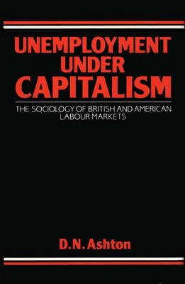 Unemployment Under Capitalism - The Sociology of British and American Labour Markets (Hardcover):