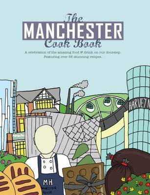 The Manchester Cook Book - A Celebration of the Amazing Food & Drink on Our Doorstep (Paperback): Kate Eddison