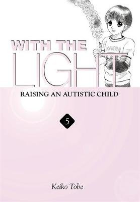 With the Light... Vol. 5 - Raising an Autistic Child (Paperback): Keiko Tobe