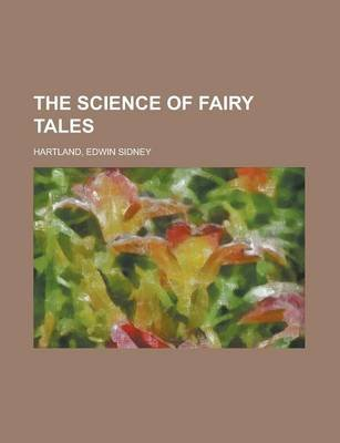 The Science of Fairy Tales (Paperback): Edwin Sidney Hartland