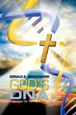 God's DNA (Hardcover): Donald A. Broadwater