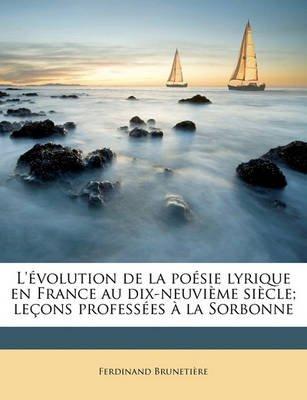 L' Volution de La Po Sie Lyrique En France Au Dix-Neuvi Me Si Cle; Le Ons Profess Es La Sorbonne (French, Paperback):...