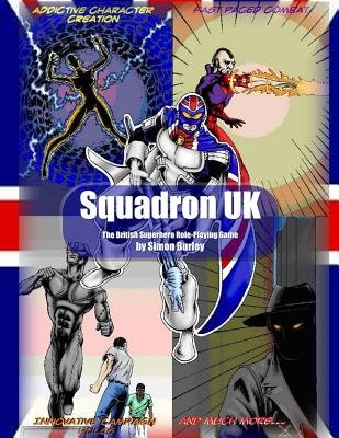 Squadron UK - The British Superhero Role-Playing Game (Paperback): Simon Burley