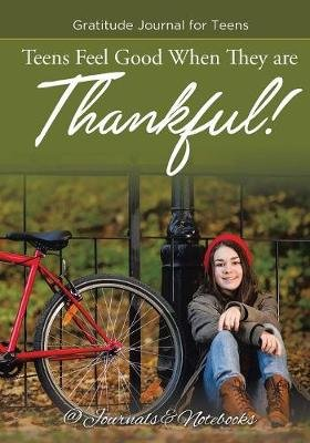 Teens Feel Good When They Are Thankful! Gratitude Journal for Teens (Paperback): @ Journals and Notebooks