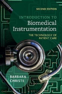 Introduction to Biomedical Instrumentation - The Technology of Patient Care (Hardcover, 2nd Revised edition): Barbara L. Christe