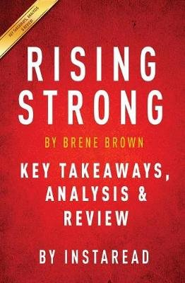 Rising Strong - By Brene Brown - Key Takeaways, Analysis & Review (Paperback): Instaread