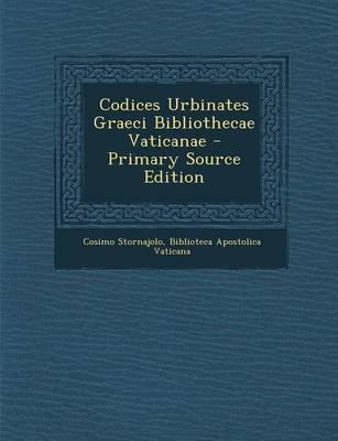 Codices Urbinates Graeci Bibliothecae Vaticanae (Latin, Paperback, Primary Source): Cosimo Stornajolo