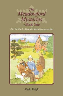 The Meadowford Mysteries - Book One - After the Garden Party, & Mischief in Meadowford (Paperback): Sheila Wright