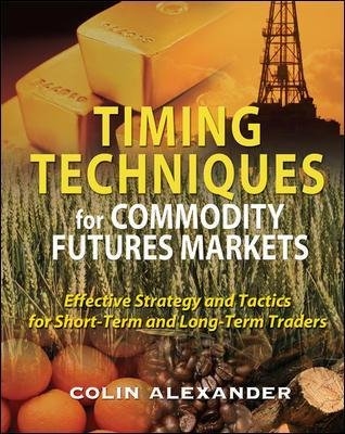 Timing Techniques for Commodity Futures Markets: Effective Strategy and Tactics for Short-Term and Long-Term Traders...