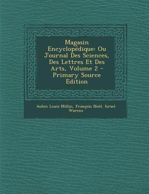 Magasin Encyclopedique - Ou Journal Des Sciences, Des Lettres Et Des Arts, Volume 2 - Primary Source Edition (French,...