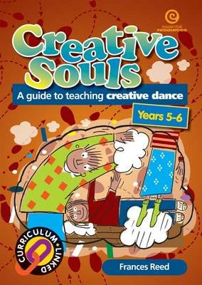 Creative Souls - a Guide to Teaching Creative Dance in the Upper Primary School Classes (Paperback): Frances Reed
