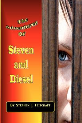 The Adventures of Steven and Diesel (Paperback): Stephen J. Flitcraft