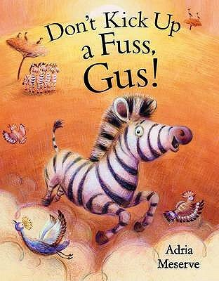 Don't Kick Up a Fuss, Gus! (Paperback): Adria Meserve