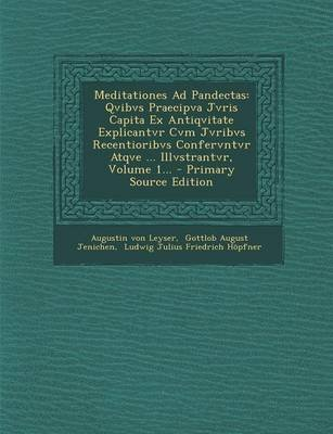 Meditationes Ad Pandectas - Qvibvs Praecipva Jvris Capita Ex Antiqvitate Explicantvr Cvm Jvribvs Recentioribvs Confervntvr...