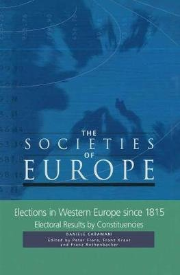 Elections in Western Europe 1815-1996 - Electoral Results by Constituencies (Hardcover): F. Kraus, Daniele Caramani