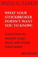 What Your Stockbroker Doesn't Want You to Know 2002 Update (Paperback, Revised 2002 Up): Bruce N. Sankin