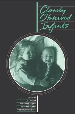 Closely Observed Infants (Paperback): Lisa Miller, Etc, et al
