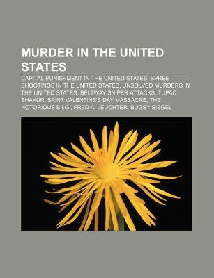 Murder in the United States - Capital Punishment in the United States, Spree Shootings in the United States (Paperback): Source...