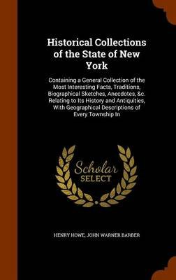 Historical Collections of the State of New York - Containing a General Collection of the Most Interesting Facts, Traditions,...