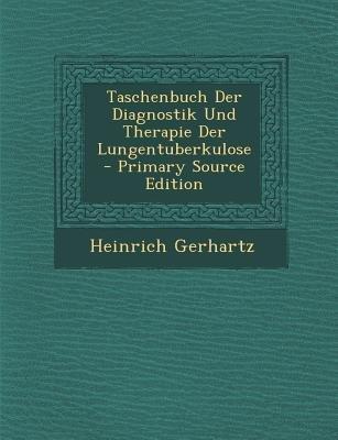 Taschenbuch Der Diagnostik Und Therapie Der Lungentuberkulose (English, German, Paperback, Primary Source): Heinrich Gerhartz