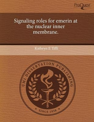 Signaling Roles for Emerin at the Nuclear Inner Membrane (Paperback): Kathryn E Tifft