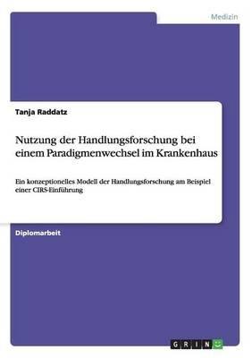 Nutzung Der Handlungsforschung Bei Einem Paradigmenwechsel Im Krankenhaus (German, Paperback): Tanja Raddatz