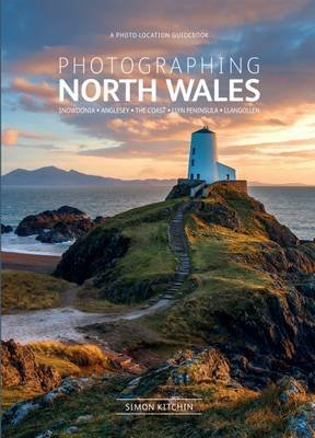 Photographing North Wales: A Photo-Location Guidebook (Paperback): Simon Kitchin