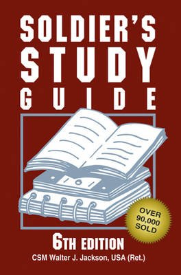 Soldier'S Study Guide - 6th Edition (Paperback, 6 Revised Edition): CSM Walter J. Jackson USA (Ret.)