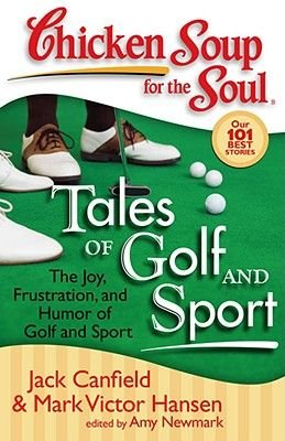 Chicken Soup for the Soul: Tales of Golf and Sport - The Joy, Frustration, and Humor of Golf and Sport (Paperback): Jack...