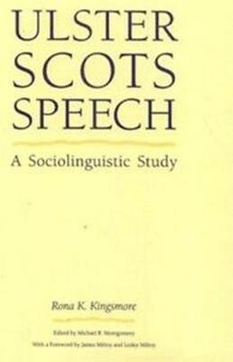 Ulster Scots Speech - A Sociolinguistic Study (Paperback): Rona K. Kingsmore