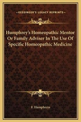 Humphrey's Homeopathic Mentor Or Family Adviser In The Use Of Specific Homeopathic Medicine (Hardcover): F. Humphreys