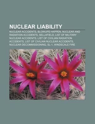 Nuclear Liability - Nuclear Accidents, Blowups Happen, Nuclear and Radiation Accidents, Sellafield, List of Military Nuclear...