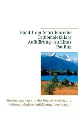 """Band 1 Der Schriftenreihe """"Orthomolekulare Aufklarung"""" - Zu Linus Pauling (German, Paperback): Volker H. Schendel"""