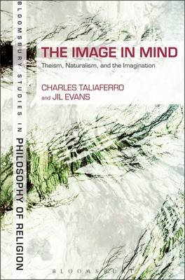 The Image in Mind - Theism, Naturalism, and the Imagination (Electronic book text): Jil Evans, Charles Taliaferro