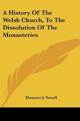 A History of the Welsh Church, to the Dissolution of the Monasteries (Paperback): Ebenezer J. Newell