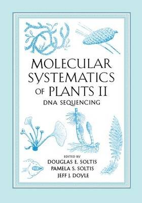 Molecular Systematics of Plants, v. 2 - DNA Sequencing (Hardcover, 1998): Pamela S. Soltis, Douglas E. Soltis, J.J. Doyle