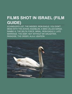 Films Shot in Israel (Film Guide) - Schindler's List, the Insider, Iron Eagle, You Don't Mess with the Zohan,...