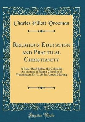 Religious Education and Practical Christianity - A Paper Read Before the Columbia Association of Baptist Churches of...