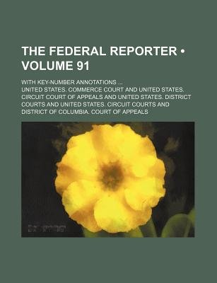 The Federal Reporter (Volume 91); With Key-Number Annotations (Paperback): United States. Commerce Court