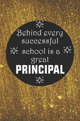 Behind Every Successful School is a Great Principal - Back To School Gift Notebook for Teachers & Administrators To Write...