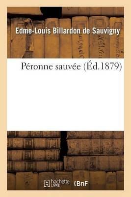 Peronne Sauvee (French, Paperback): Billardon De Sauvigny-E-L, Edme Louis Billardon De Sauvigny