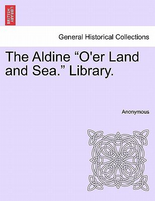 The Aldine O'Er Land and Sea. Library. (Paperback): Anonymous