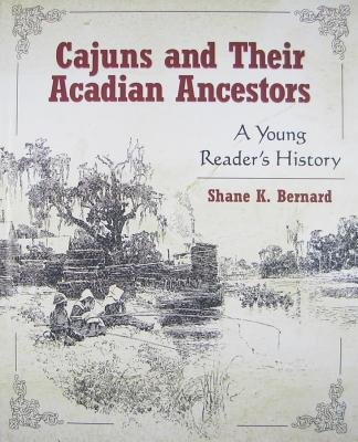 Cajuns and Their Acadian Ancestors - A Young Reader's History (Electronic book text): Shane K Bernard