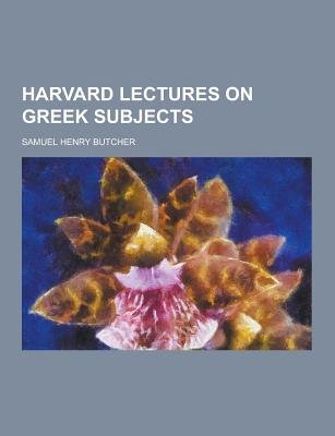 Harvard Lectures on Greek Subjects (Paperback): Samuel Henry Butcher
