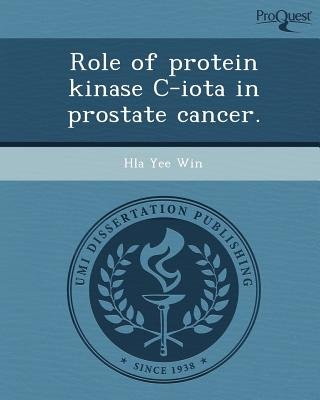 Role of Protein Kinase C-Iota in Prostate Cancer (Paperback): Hla Yee Win