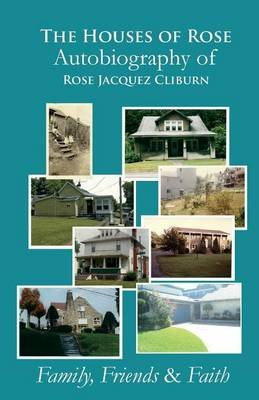 The Houses of Rose Autobiography of Rose Jacquez Cliburn - Family, Friends & Faith (Paperback): Rose Jacquez Cliburn