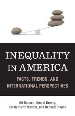 Inequality in America - Facts, Trends, and International Perspectives (Paperback, New): Uri Dadush, Kemal Dervis, Sarah P....