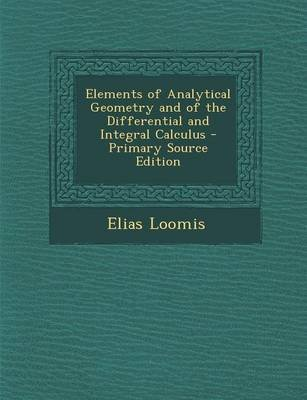Elements of Analytical Geometry and of the Differential and Integral Calculus (Paperback): Elias Loomis