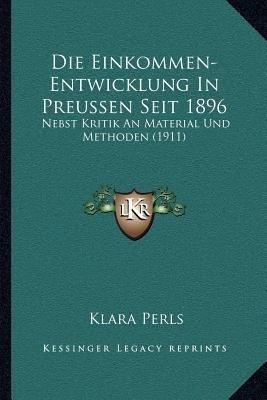 Die Einkommen-Entwicklung in Preussen Seit 1896 - Nebst Kritik an Material Und Methoden (1911) (German, Paperback): Klara Perls