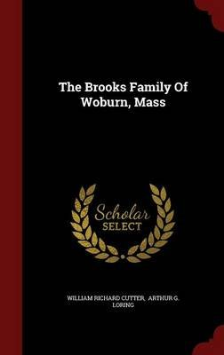 The Brooks Family of Woburn, Mass (Hardcover): William Richard Cutter